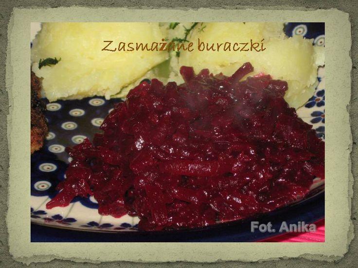 Zasmażane buraczki       Buraczki zasmażane to bardzo smaczny dodatek do dań mięsnych. Mi najbardziej smakują z mielonymi kotletami, ale m...