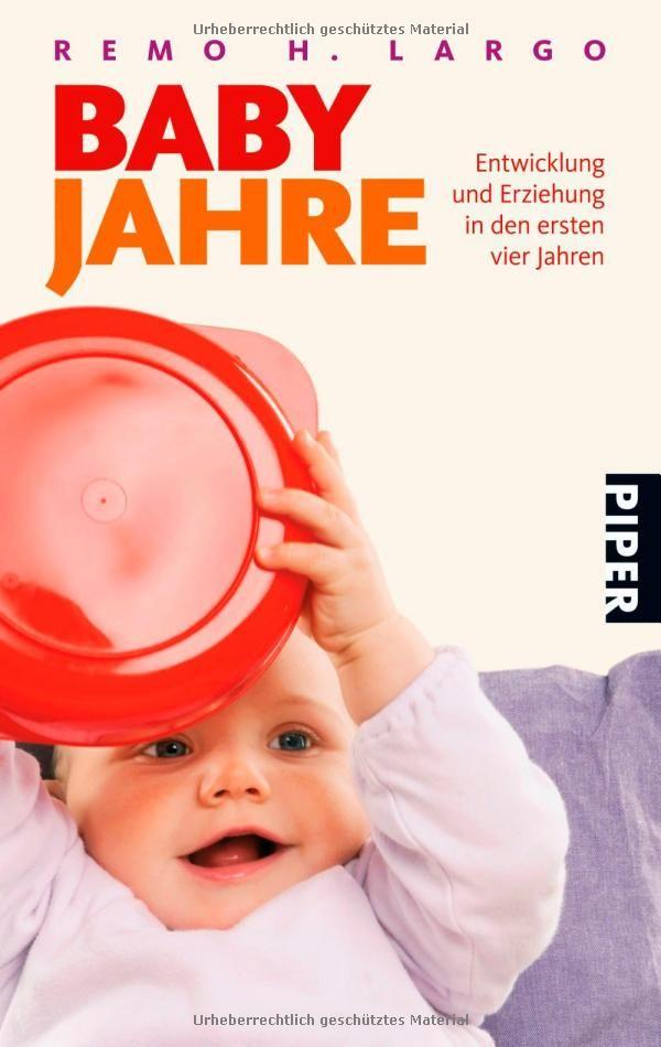 Babyjahre: Entwicklung und Erziehung in den ersten vier Jahren: Amazon.de: Remo H. Largo: Bücher