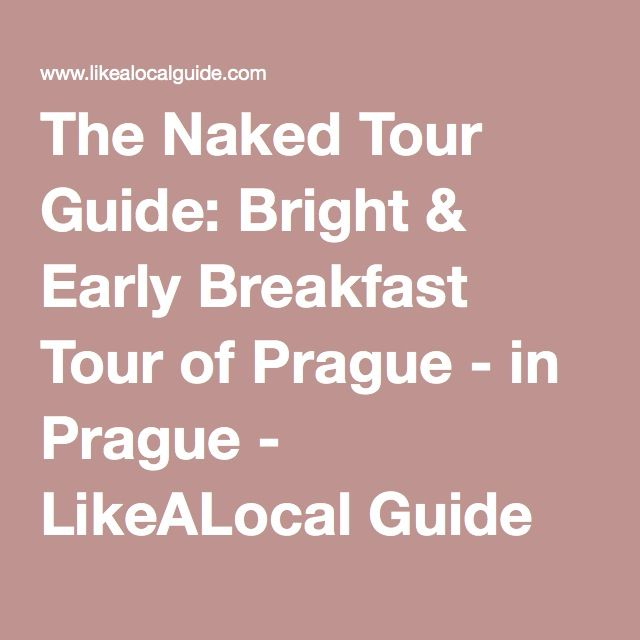 The Naked Tour Guide: Bright & Early Breakfast Tour of Prague - in Prague - LikeALocal Guide