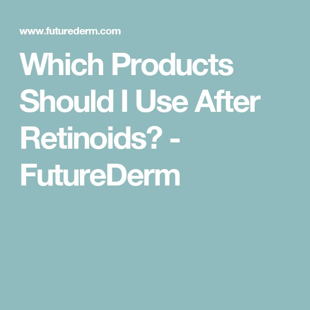 Which Products Should I Use After Retinoids? - FutureDerm