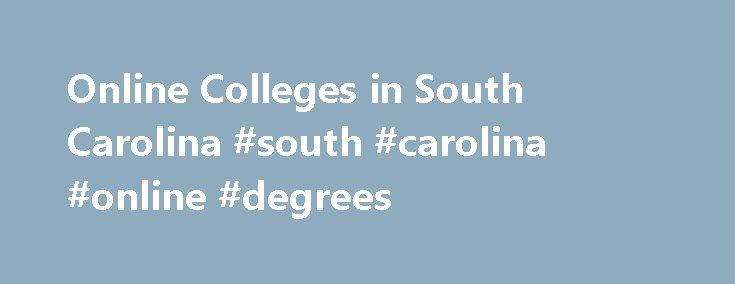 Online Colleges in South Carolina #south #carolina #online #degrees http://trinidad-and-tobago.nef2.com/online-colleges-in-south-carolina-south-carolina-online-degrees/  # 2016 Directory of Online Colleges and Universities in South Carolina The state of South Carolina has several schools with substantial online learning options. The University of South Carolina offers dozens of online degrees at the bachelor's, master's, and certificate levels through its Distributed Learning program.There…