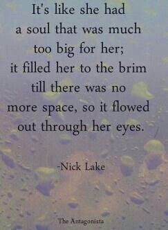 """...so it flowed out through her eyes"""" (I may have pinned this before, but I am just so in love with this quote.)"""