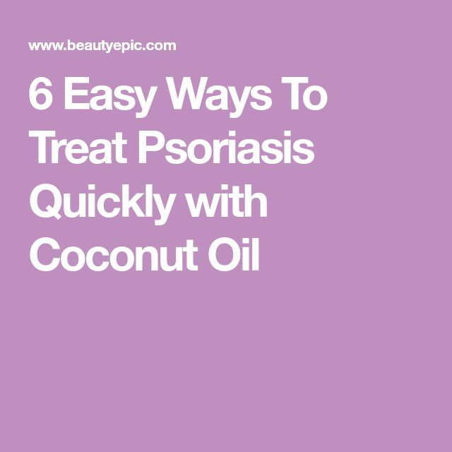6 Easy Ways To Treat Psoriasis Quickly with Coconut Oil