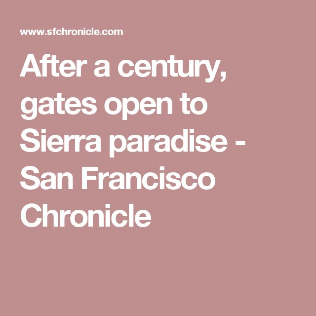 After a century, gates open to Sierra paradise - San Francisco Chronicle