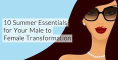 10 Summer Essentials for your Transformation (Male to Female Transgender / Crossdressing Tips)