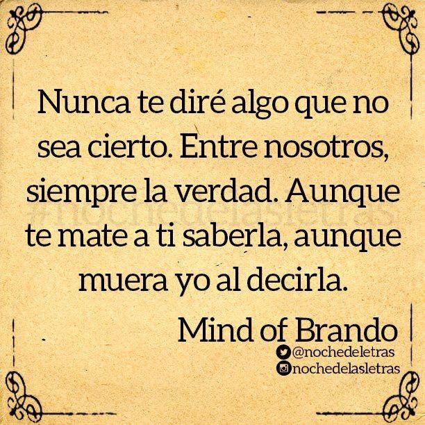 〽️ Nunca te diré algo que no sea cierto. Entre nosotros, siempre la verdad... Mind of Brando