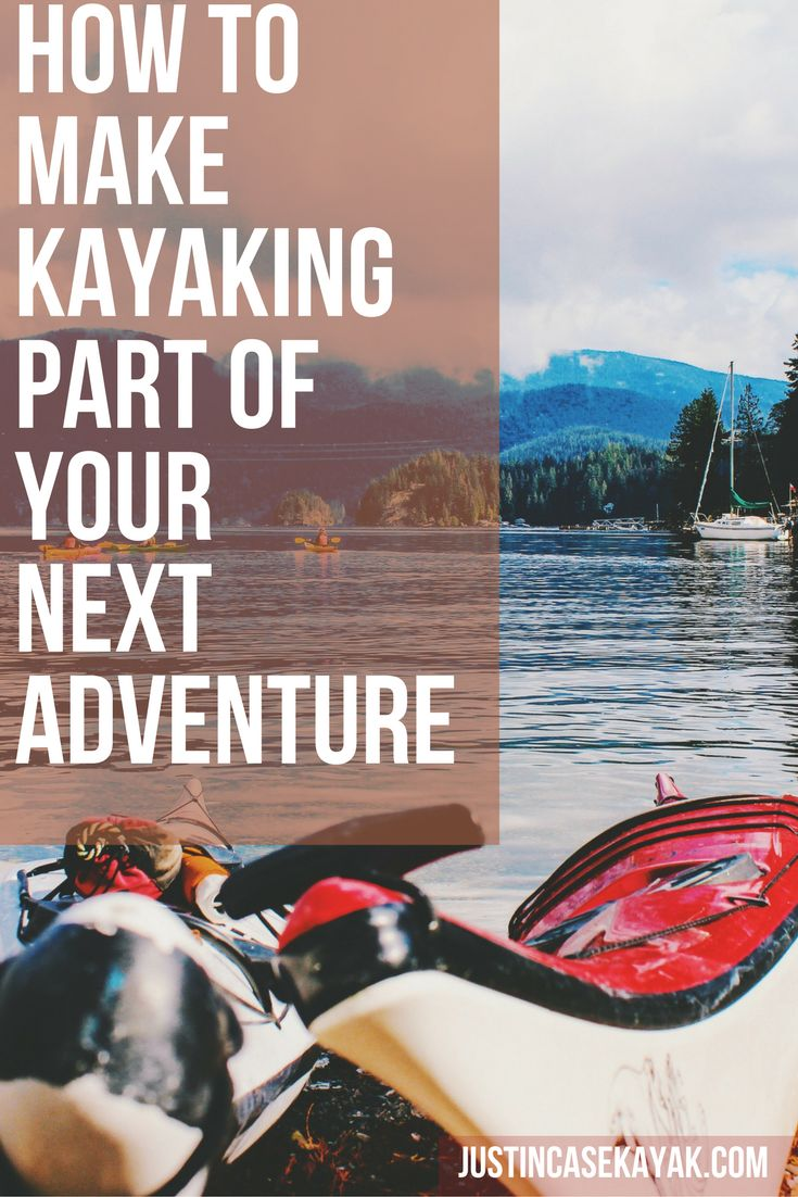 HOW TO MAKE KAYAKING PART OF YOUR NEXT ADVENTURE