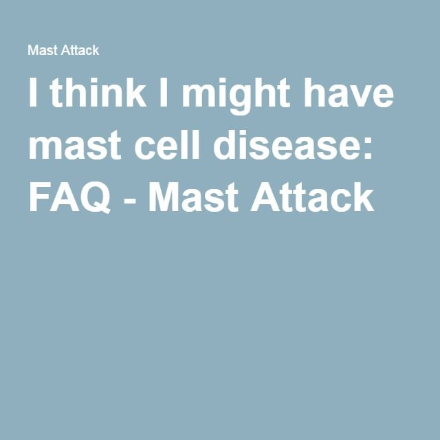 I think I might have mast cell disease: FAQ - Mast Attack