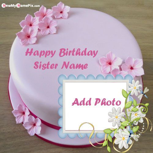 Flowers Birthday Cake With Sister Name And Photo Frame Write