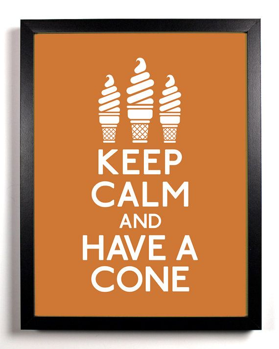 inspire   keep calm, have cone  I would so hang this outside my ice cream store if I had one..