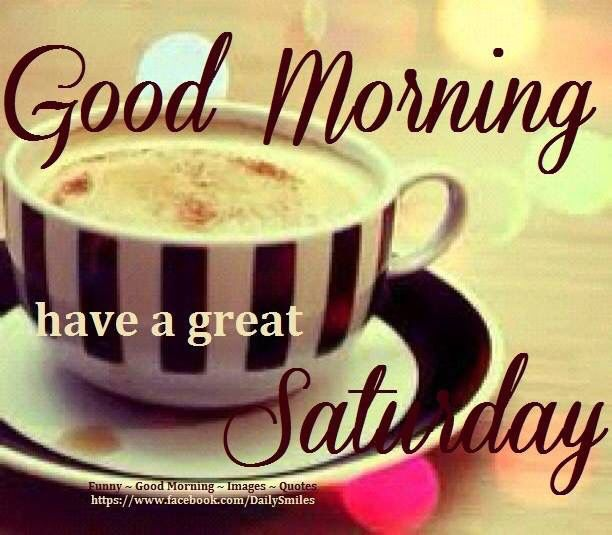 Positive Saturday Morning Quotes: Good Morning Have A Great Saturday Pictures, Photos, And