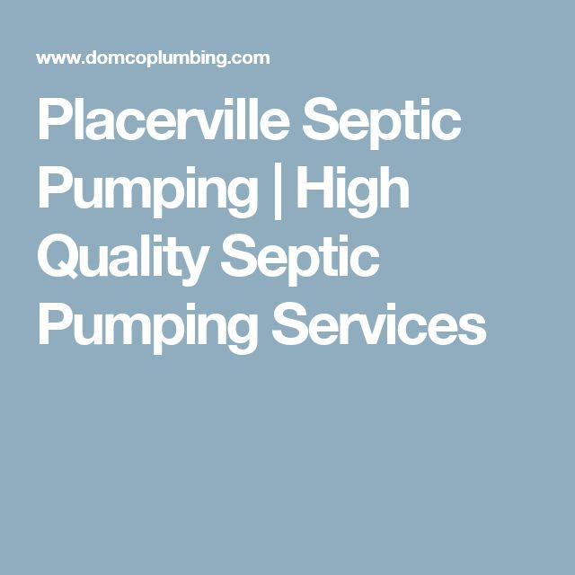 Placerville Septic Pumping | High Quality Septic Pumping Services
