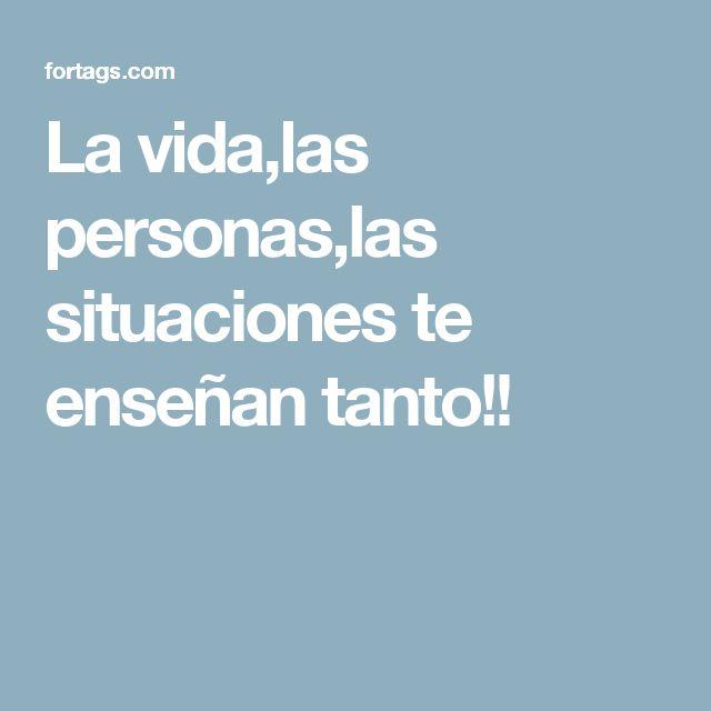 La vida,las personas,las situaciones te enseñan tanto!!