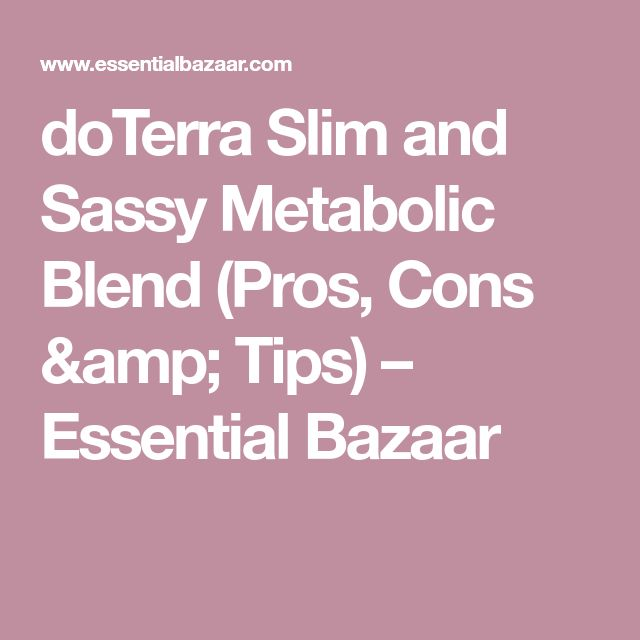 doTerra Slim and Sassy Metabolic Blend (Pros, Cons & Tips) – Essential Bazaar