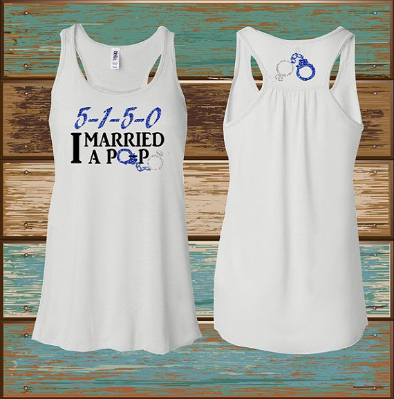 I married a popo   Women Racerback flowy tank by EJApparel on Etsy, $30.00. too bad I will be the cop in the relationship! I wonder if they make this in mens?