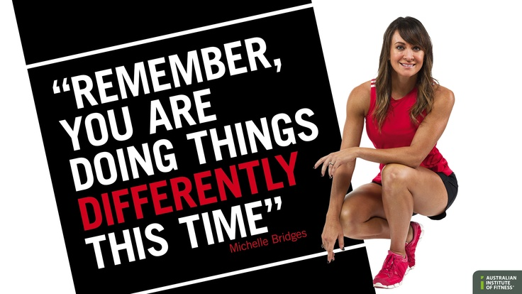 """""""Remember, you are doing things differently this time"""" - Michelle Bridges"""