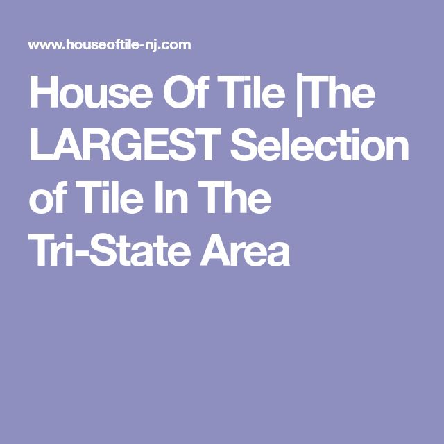 House Of Tile |The LARGEST Selection of Tile In The Tri-State Area