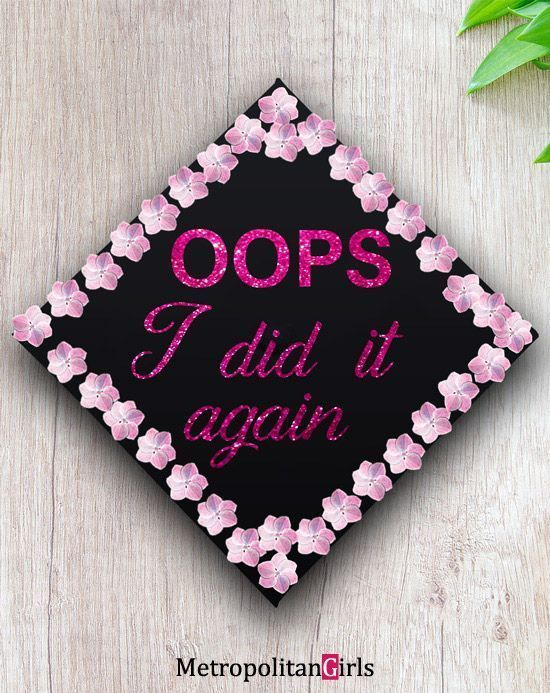 Oops I Did It Again | College Graduation Cap Ideas for  Master Degree or Doctora...