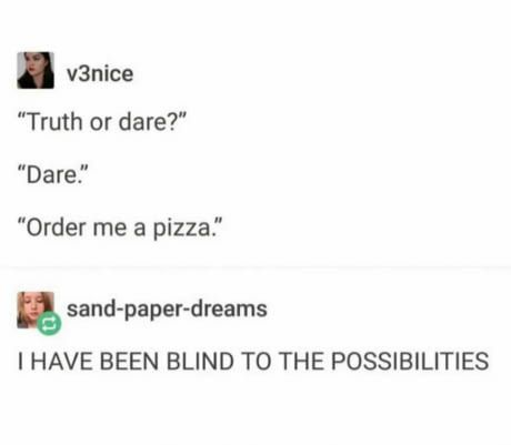 Mindblown << be careful, loophole is that they just order it, not pay. So make sure you state that they have to order and pay for a pizza for you.