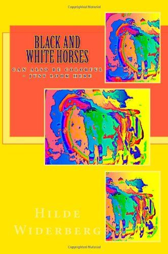 Black and white horses: can also be colorful - just look here by Ms Hilde Widerberg,http://www.amazon.com/dp/1495299082/ref=cm_sw_r_pi_dp_af5ctb1D3ZM494YE
