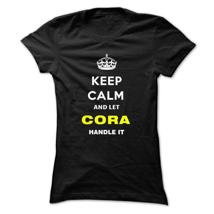 Keep Calm And ( ^ ^)っ Let Cora Handle ItKeep Calm and let Cora Handle itCora, name Cora, keep calm Cora, am Cora