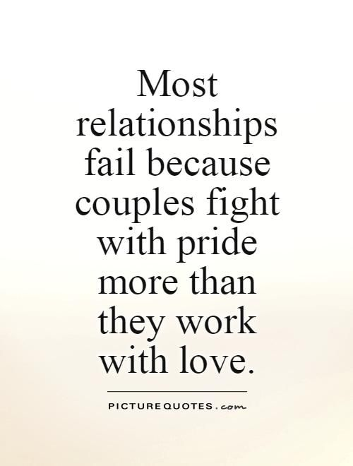 Most relationships fail because couples fight with pride more than they work with love Picture Quote #1