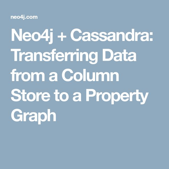 Neo4j + Cassandra: Transferring Data from a Column Store to a Property Graph