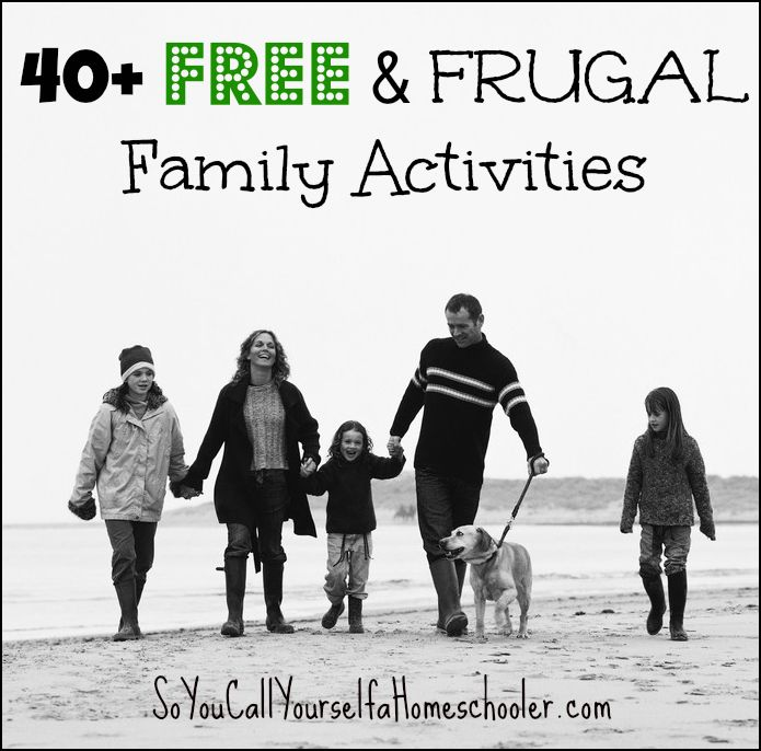 40+ Frugal & Free Family Activities   So You Call Yourself a Homeschooler?