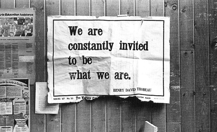 """We are constantly invited to be what we are."" -Henry David Thoreau"