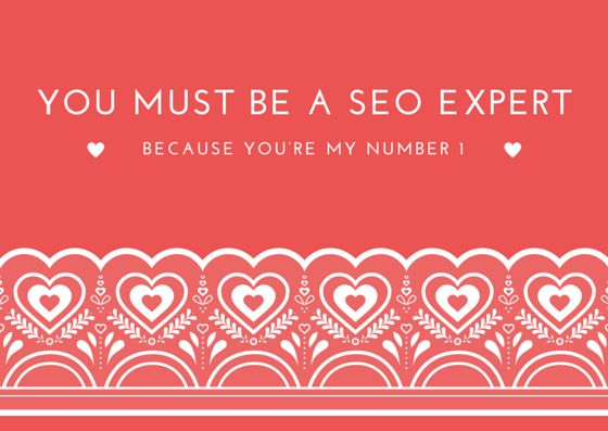 You must be a SEO expert cause you're my number 1!