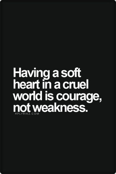 Soft hearts are strong