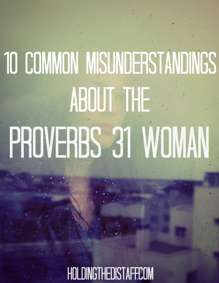 10 Common Misunderstandings About The Proverbs 31 Woman: demystifying one of the most infamous women in the Bible.