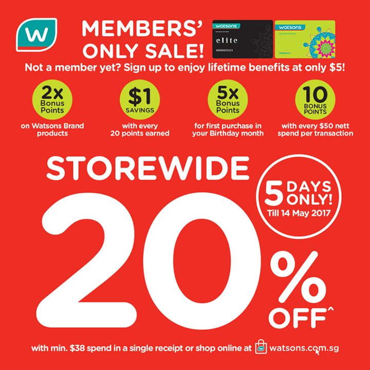 MEMBERS' ONLY SALE! 5 DAYS ONLY to ENJOY STOREWIDE 20% OFF^ with min. $38 spend in a single receipt!   Head down to Watsons stores or shop online at www.watsons.com.sg!   Not a member yet? Sign up today to enjoy lifetime member benefits!   ^Promotion is not applicable at all Changi Airport stores. Only for regular priced items and excludes purchase of promotional items, promo packsets, dispensary items, health tonics, pharmacist-service packages, baby & adult nutrition milk powder…