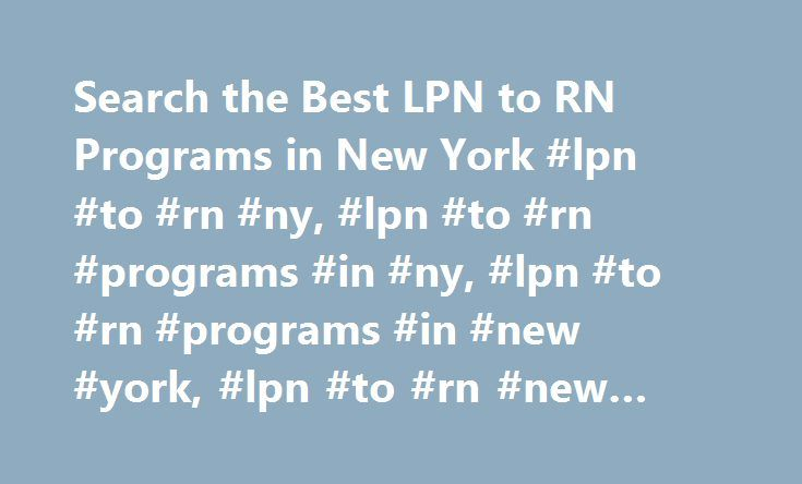 Search the Best LPN to RN Programs in New York #lpn #to #rn #ny, #lpn #to #rn #programs #in #ny, #lpn #to #rn #programs #in #new #york, #lpn #to #rn #new #york http://san-diego.remmont.com/search-the-best-lpn-to-rn-programs-in-new-york-lpn-to-rn-ny-lpn-to-rn-programs-in-ny-lpn-to-rn-programs-in-new-york-lpn-to-rn-new-york/  # LPN to RN Bridge Programs in New York State Nurses Association: New York State Nurses Association State Hospital Association: Healthcare Association of New York State…