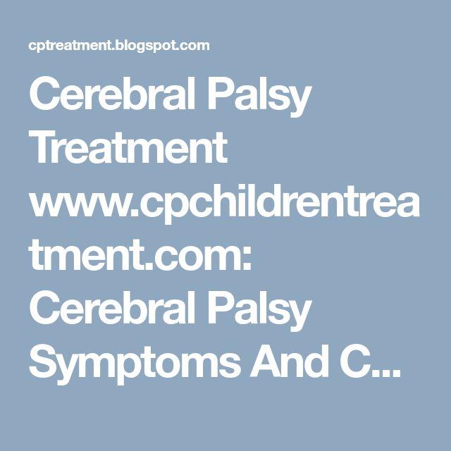 Cerebral Palsy Treatment www.cpchildrentreatment.com: Cerebral Palsy Symptoms And Causes