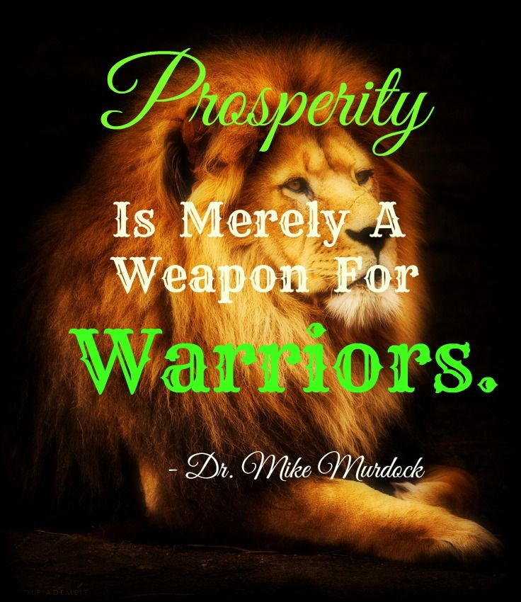 Prosperity Is Merely A Weapon For Warriors. - Dr.Mike Murdock