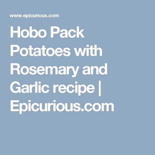 Hobo Pack Potatoes with Rosemary and Garlic recipe | Epicurious.com