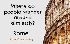Where do people wander around aimlessly? Rome #Puns