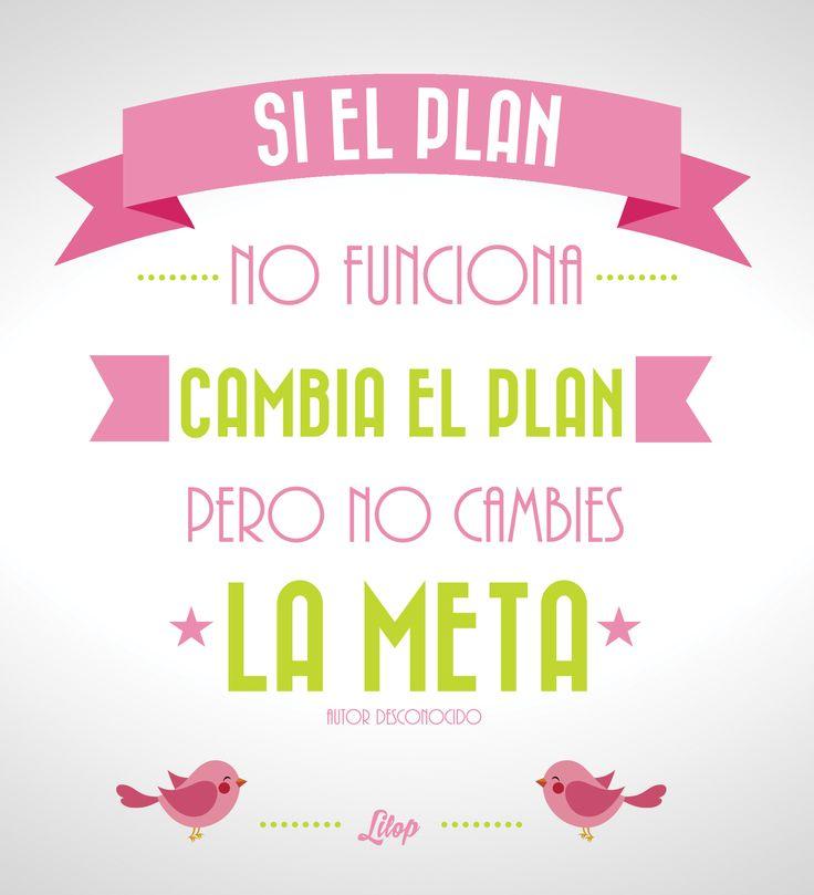 Si el plan no funciona, cambia el plan pero no cambies la meta.