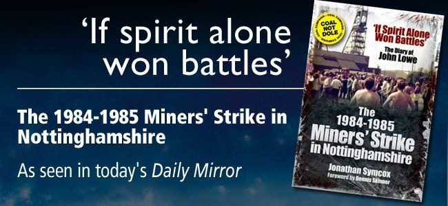 'If spirit alone won battles' – A diary of the 1984/85 Miners' Strike, As seen in today's Daily Mirror