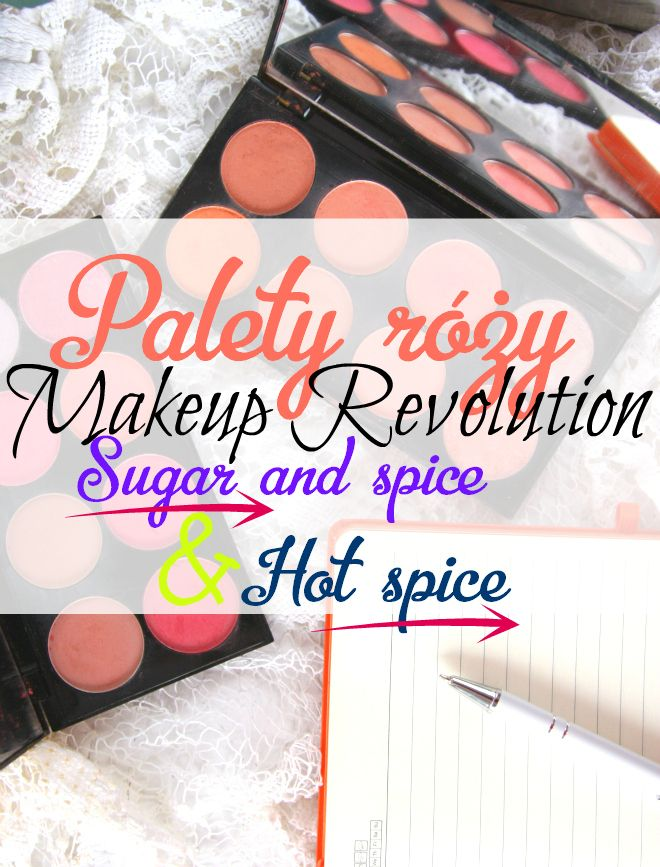 Palety róży Makeup Revolution - Hot Spice \ Sugar and Spice! Review and swatches!