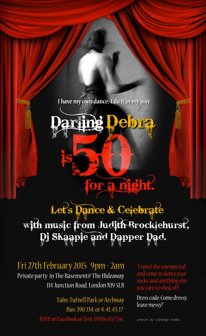 latest design for Debra's party.. I think she's clever to claim being 50 for a night.. and then it's back to being 40 something! Always audacious Debra!
