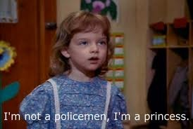 """I'm not a policeman, I'm a princess"""