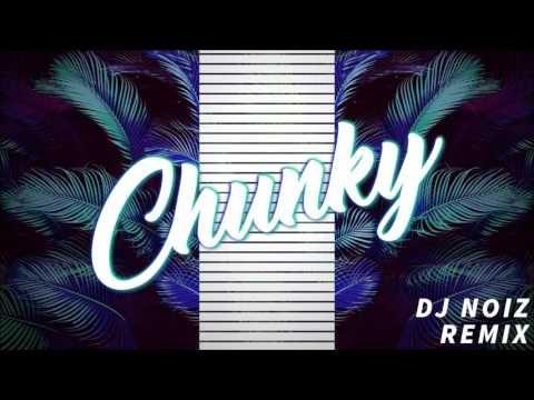 CHUNKY (DJ NOIZ REMIX) - YouTube | *** International Music    in