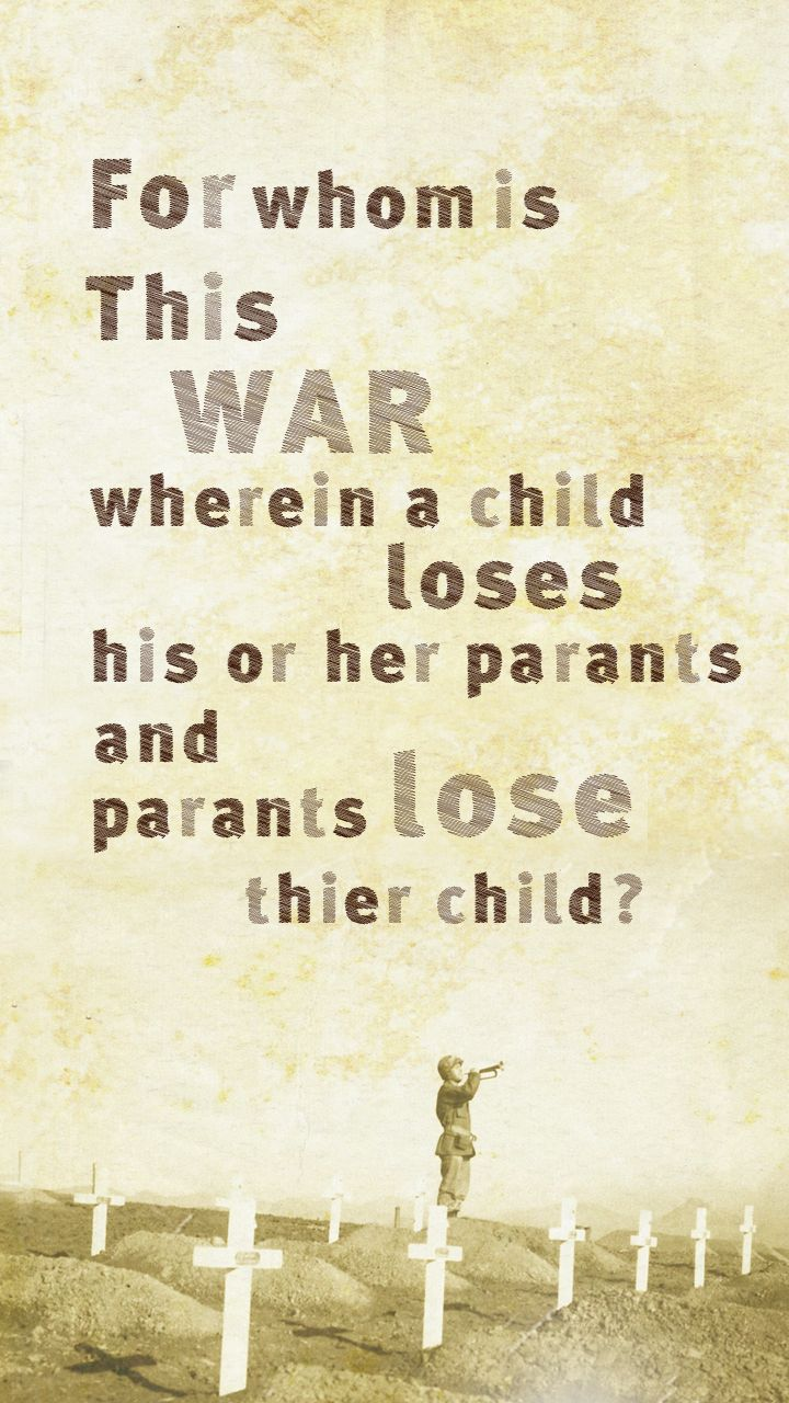 For whom is this war wherein a child loses his or her parants and parents lose their child?
