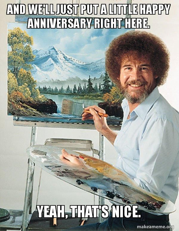 656f39c821a90c235f4c2733a4df814e bob ross funny bob ross quotes best 20 anniversary meme ideas on pinterest anniversary jokes,10 Month Anniversary Meme