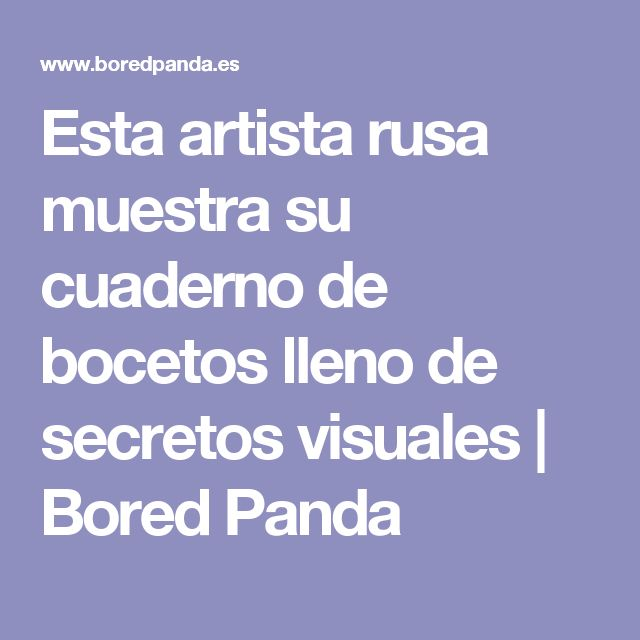 Esta artista rusa muestra su cuaderno de bocetos lleno de secretos visuales | Bored Panda