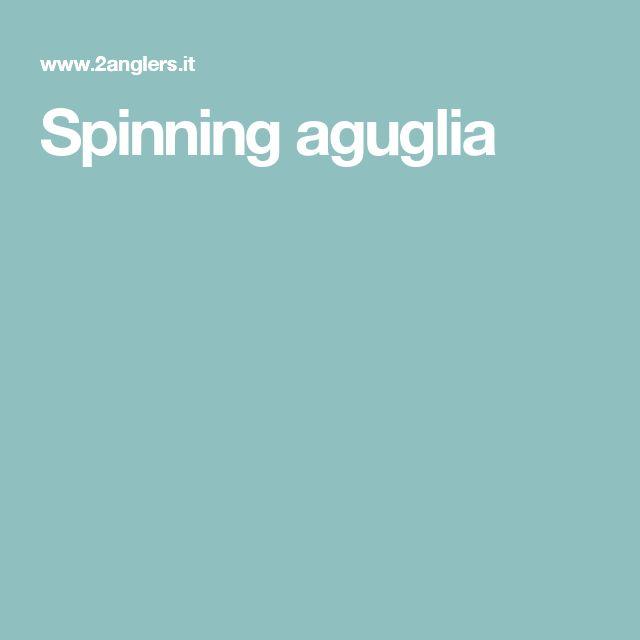 Spinning aguglia