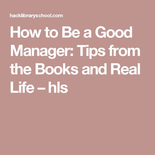 How to Be a Good Manager: Tips from the Books and Real Life – hls