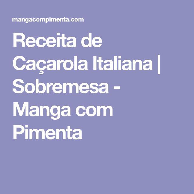 Receita de Caçarola Italiana | Sobremesa - Manga com Pimenta
